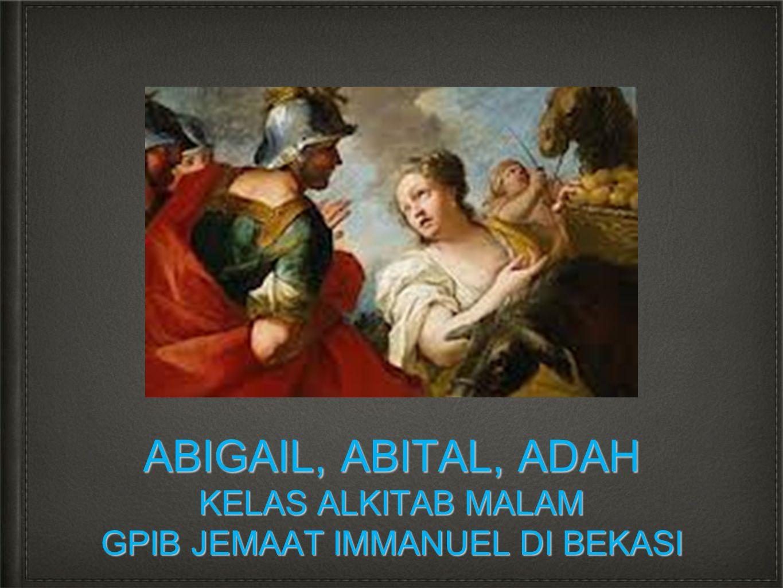 ABIGAIL, ABITAL, ADAH KELAS ALKITAB MALAM GPIB JEMAAT IMMANUEL DI BEKASI