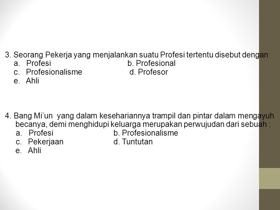 3. Seorang Pekerja yang menjalankan suatu Profesi tertentu disebut dengan