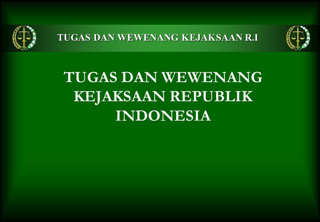 TUGAS DAN WEWENANG KEJAKSAAN REPUBLIK INDONESIA