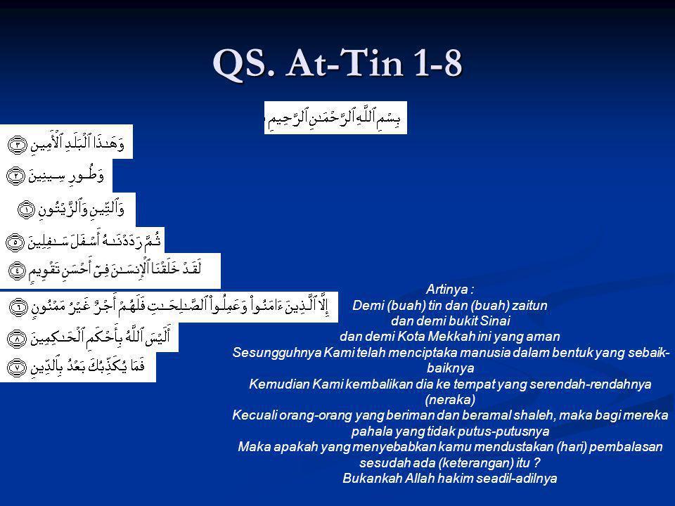 QS. At-Tin 1-8 Artinya : Demi (buah) tin dan (buah) zaitun