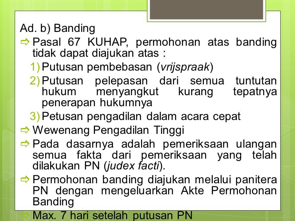Ad. b) Banding Pasal 67 KUHAP, permohonan atas banding tidak dapat diajukan atas : Putusan pembebasan (vrijspraak)