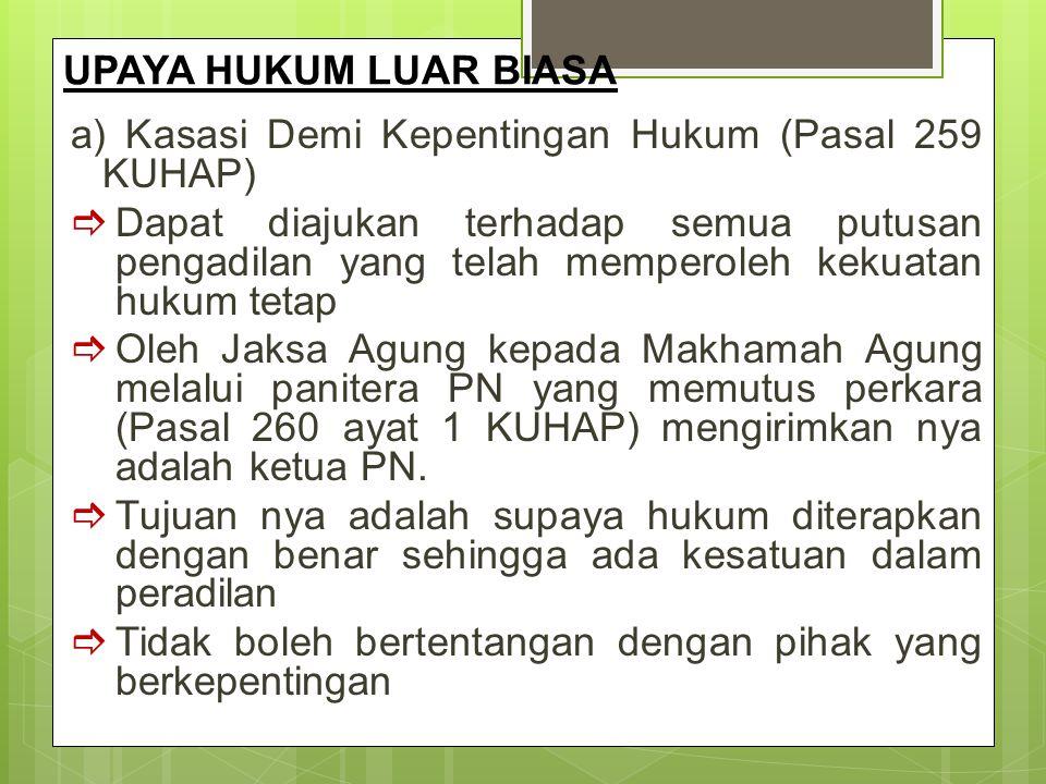 UPAYA HUKUM LUAR BIASA a) Kasasi Demi Kepentingan Hukum (Pasal 259 KUHAP)