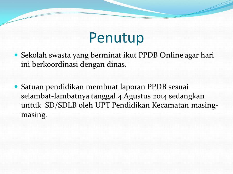 Penutup Sekolah swasta yang berminat ikut PPDB Online agar hari ini berkoordinasi dengan dinas.