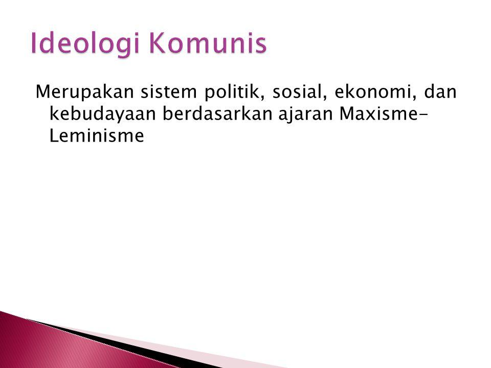 Ideologi Komunis Merupakan sistem politik, sosial, ekonomi, dan kebudayaan berdasarkan ajaran Maxisme- Leminisme.