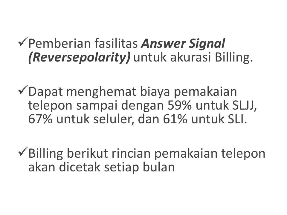 Pemberian fasilitas Answer Signal (Reversepolarity) untuk akurasi Billing.