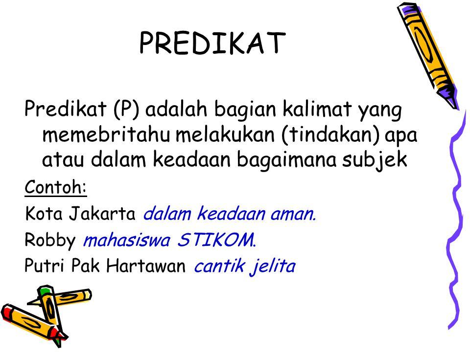 PREDIKAT Predikat (P) adalah bagian kalimat yang memebritahu melakukan (tindakan) apa atau dalam keadaan bagaimana subjek.