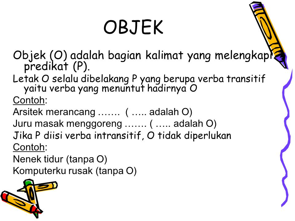 OBJEK Objek (O) adalah bagian kalimat yang melengkapi predikat (P).