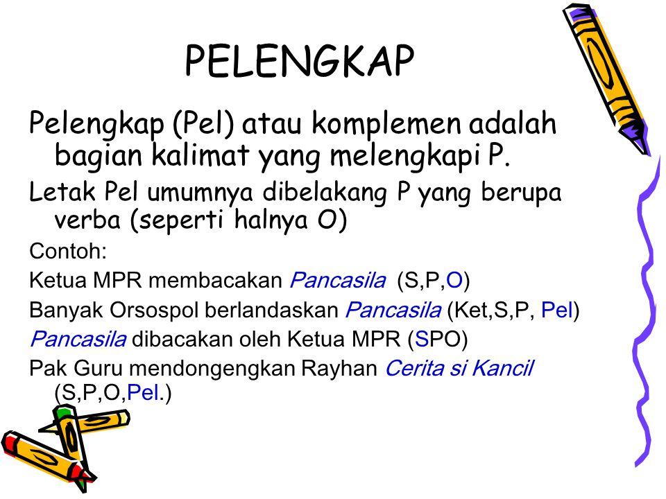 PELENGKAP Pelengkap (Pel) atau komplemen adalah bagian kalimat yang melengkapi P.