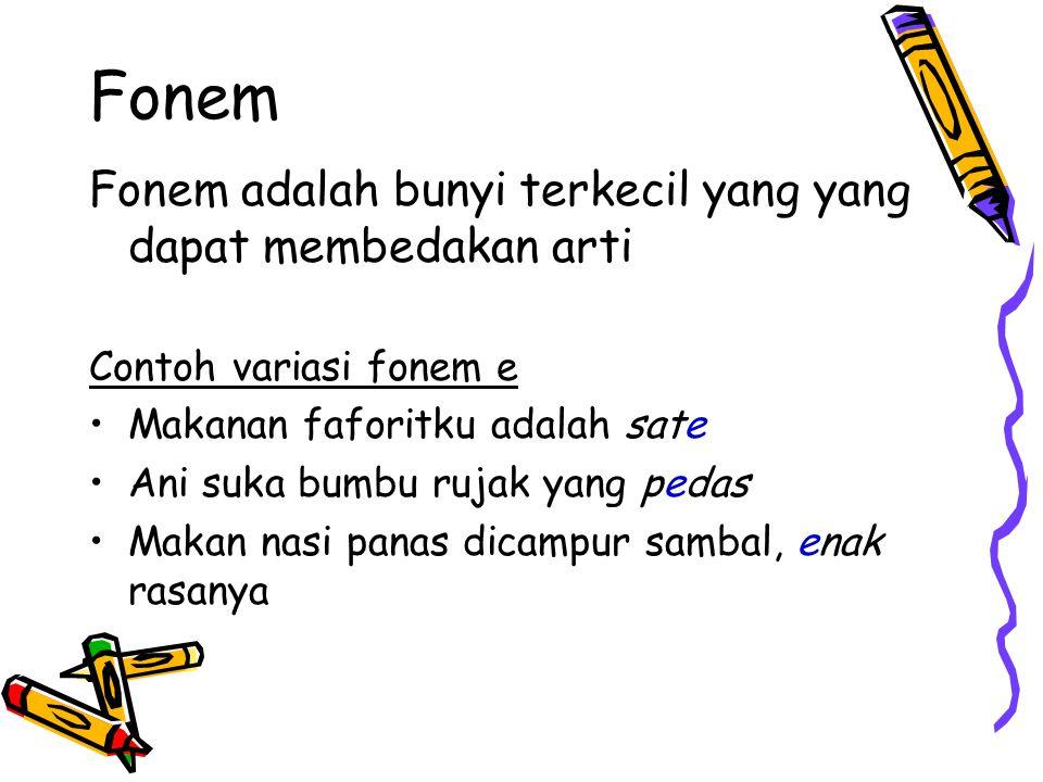 Fonem Fonem adalah bunyi terkecil yang yang dapat membedakan arti