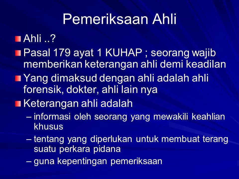 Pemeriksaan Ahli Ahli .. Pasal 179 ayat 1 KUHAP ; seorang wajib memberikan keterangan ahli demi keadilan.