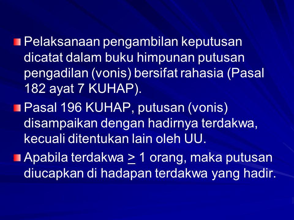 Pelaksanaan pengambilan keputusan dicatat dalam buku himpunan putusan pengadilan (vonis) bersifat rahasia (Pasal 182 ayat 7 KUHAP).