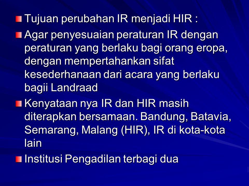 Tujuan perubahan IR menjadi HIR :