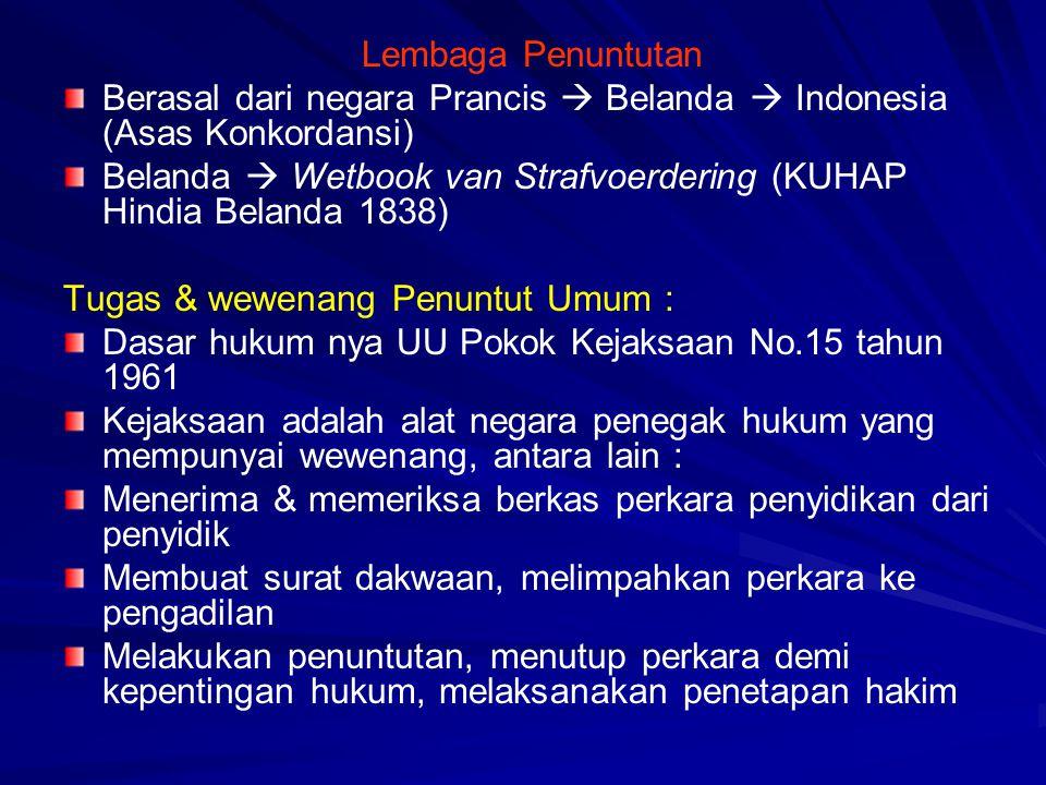 Lembaga Penuntutan Berasal dari negara Prancis  Belanda  Indonesia (Asas Konkordansi)