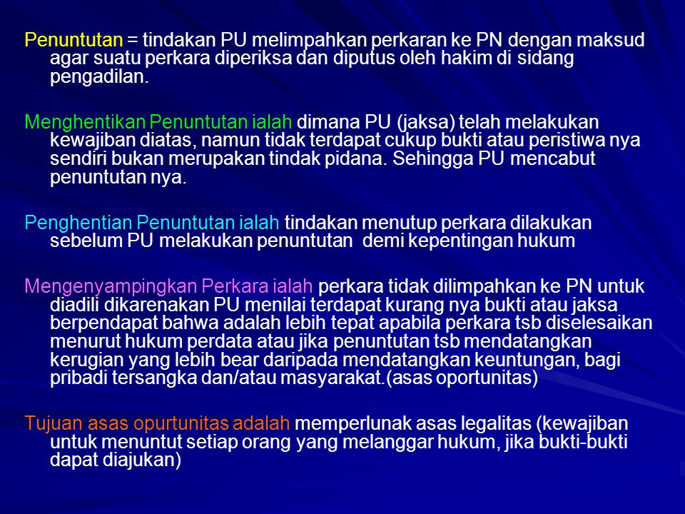 Penuntutan = tindakan PU melimpahkan perkaran ke PN dengan maksud agar suatu perkara diperiksa dan diputus oleh hakim di sidang pengadilan.