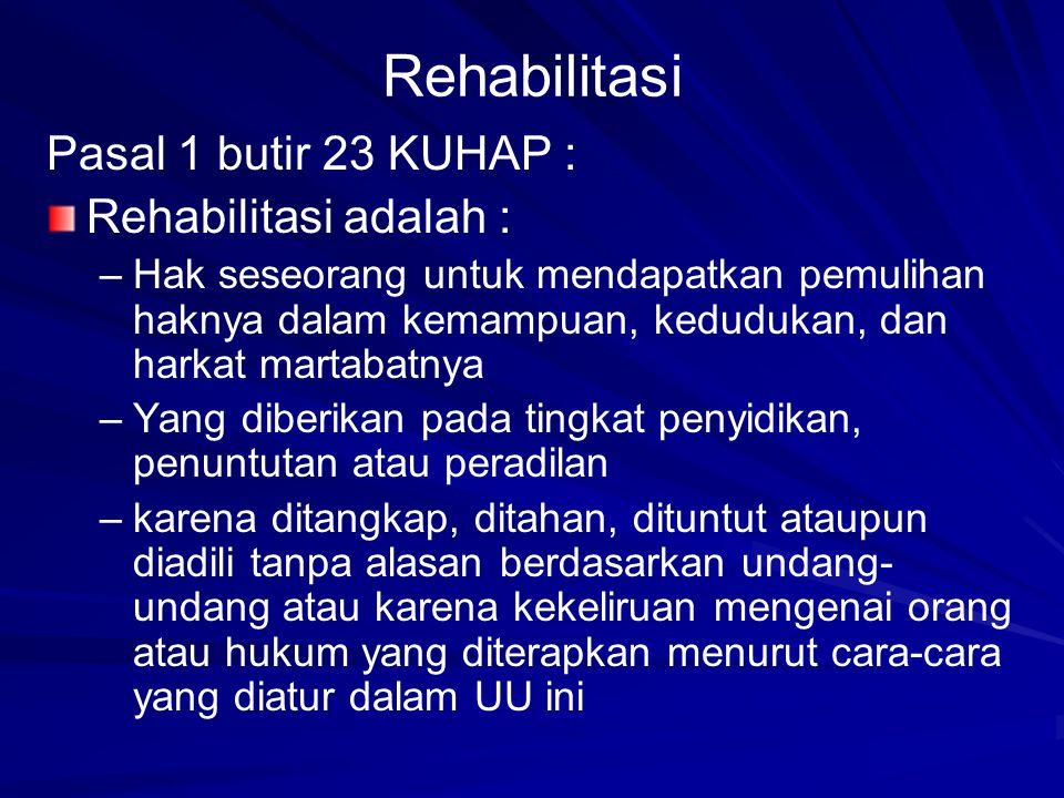 Rehabilitasi Pasal 1 butir 23 KUHAP : Rehabilitasi adalah :