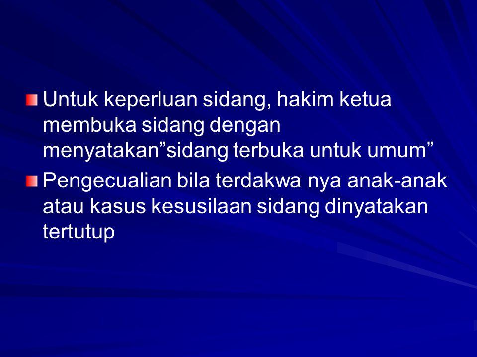 Untuk keperluan sidang, hakim ketua membuka sidang dengan menyatakan sidang terbuka untuk umum
