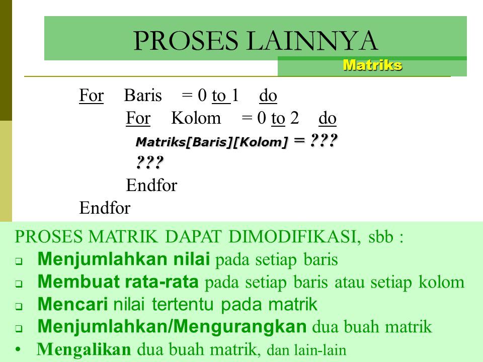 PROSES LAINNYA For Baris = 0 to 1 do For Kolom = 0 to 2 do