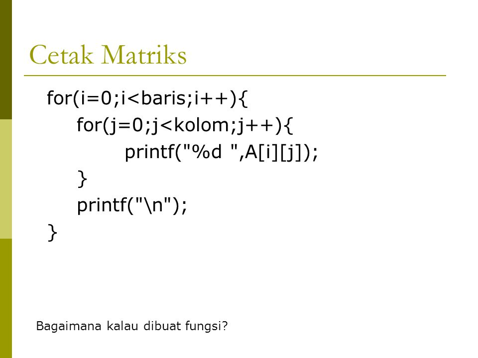 Cetak Matriks for(i=0;i<baris;i++){ for(j=0;j<kolom;j++){
