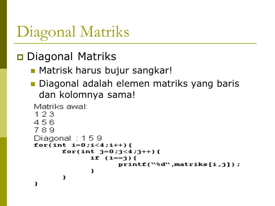 Diagonal Matriks Diagonal Matriks Matrisk harus bujur sangkar!