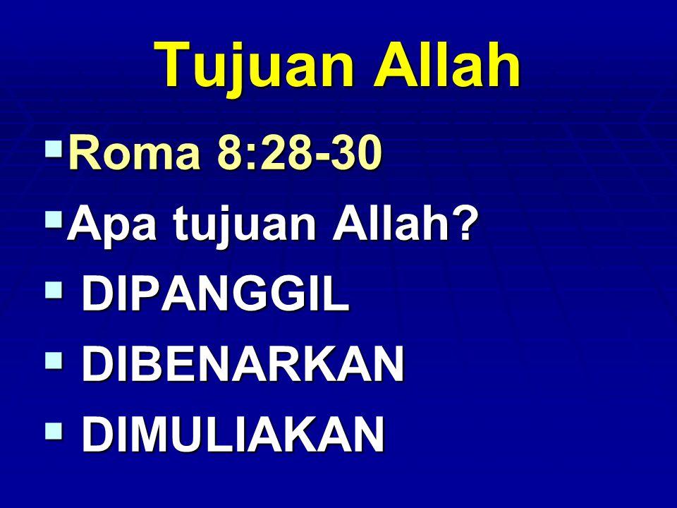 Tujuan Allah Roma 8:28-30 Apa tujuan Allah DIPANGGIL DIBENARKAN
