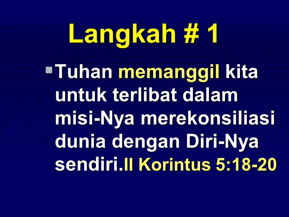 Langkah # 1 Tuhan memanggil kita untuk terlibat dalam misi-Nya merekonsiliasi dunia dengan Diri-Nya sendiri.II Korintus 5:18-20.