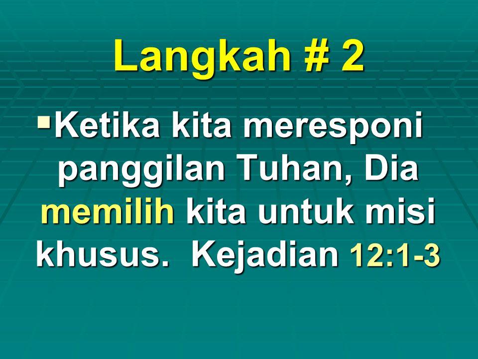 Langkah # 2 Ketika kita meresponi panggilan Tuhan, Dia memilih kita untuk misi khusus.