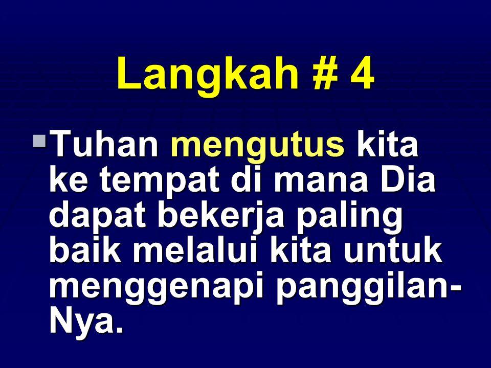 Langkah # 4 Tuhan mengutus kita ke tempat di mana Dia dapat bekerja paling baik melalui kita untuk menggenapi panggilan-Nya.