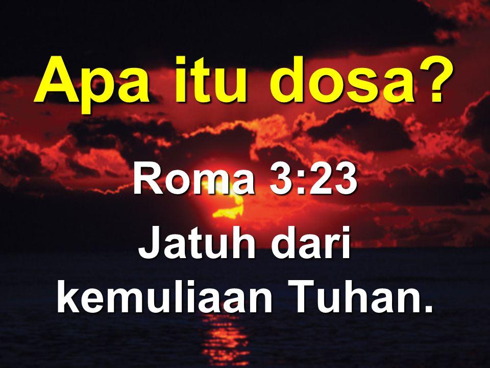 Roma 3:23 Jatuh dari kemuliaan Tuhan.