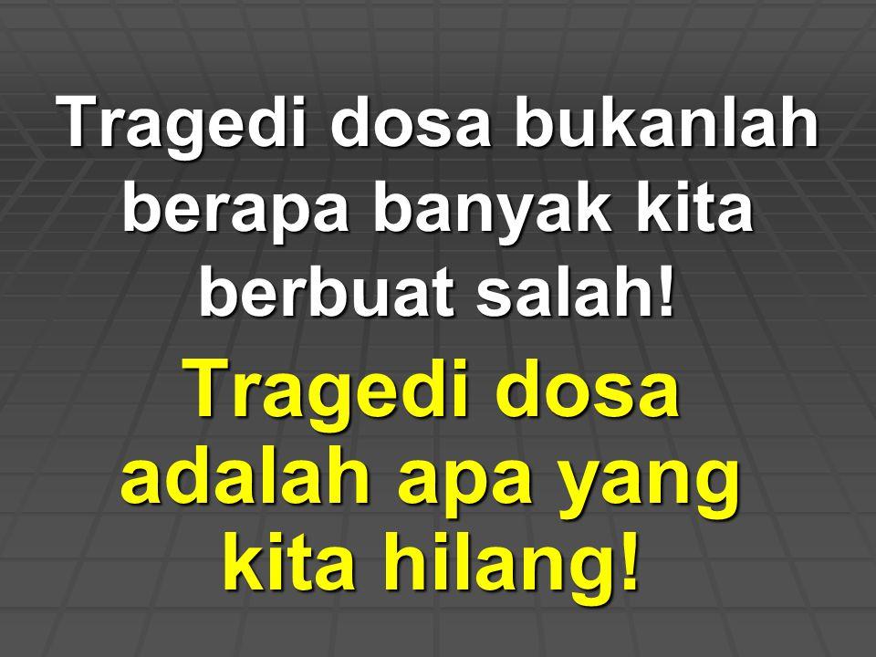 Tragedi dosa bukanlah berapa banyak kita berbuat salah!
