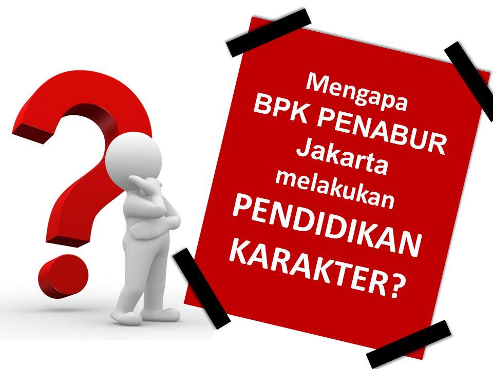 Mengapa BPK PENABUR Jakarta melakukan PENDIDIKAN KARAKTER