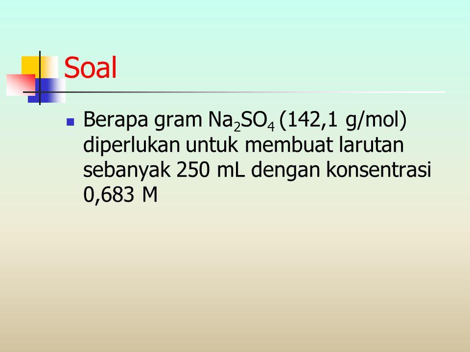 Soal Berapa gram Na2SO4 (142,1 g/mol) diperlukan untuk membuat larutan sebanyak 250 mL dengan konsentrasi 0,683 M.