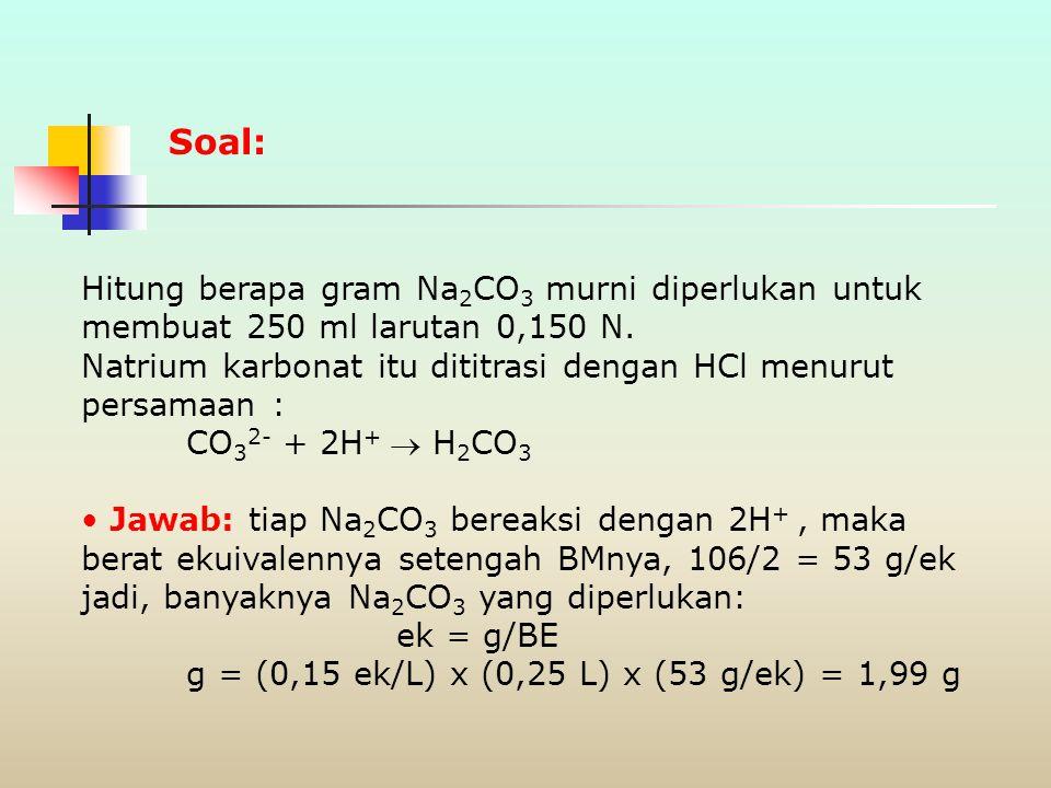 Soal: Hitung berapa gram Na2CO3 murni diperlukan untuk membuat 250 ml larutan 0,150 N. Natrium karbonat itu dititrasi dengan HCl menurut persamaan :