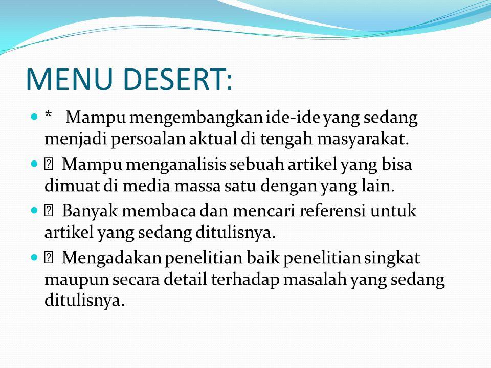 MENU DESERT: * Mampu mengembangkan ide-ide yang sedang menjadi persoalan aktual di tengah masyarakat.