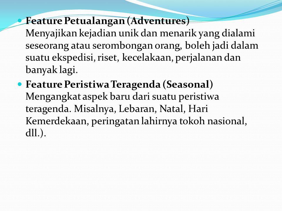 Feature Petualangan (Adventures) Menyajikan kejadian unik dan menarik yang dialami seseorang atau serombongan orang, boleh jadi dalam suatu ekspedisi, riset, kecelakaan, perjalanan dan banyak lagi.