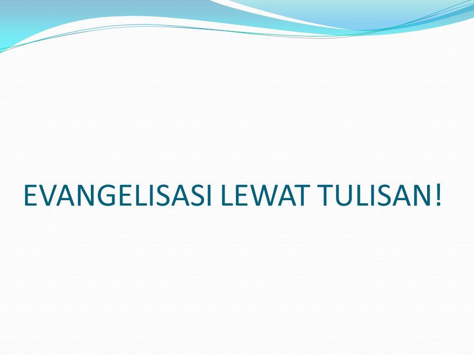 EVANGELISASI LEWAT TULISAN!