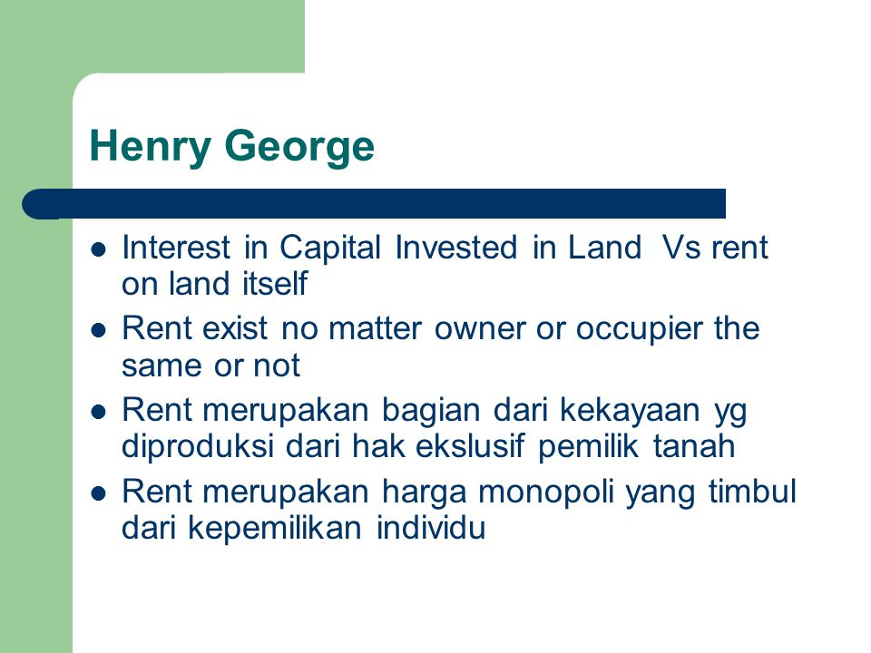 Henry George Interest in Capital Invested in Land Vs rent on land itself. Rent exist no matter owner or occupier the same or not.