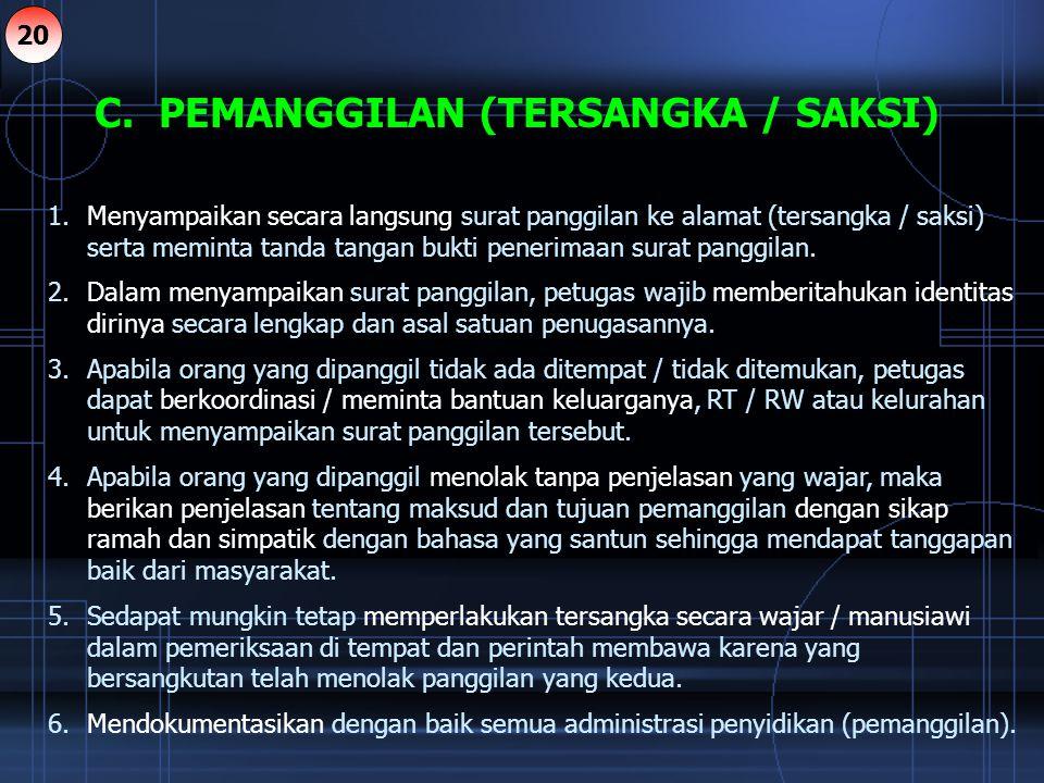 C. PEMANGGILAN (TERSANGKA / SAKSI)