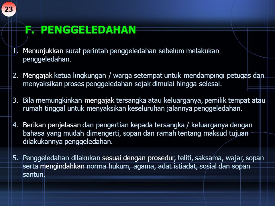23 F. PENGGELEDAHAN. Menunjukkan surat perintah penggeledahan sebelum melakukan penggeledahan.