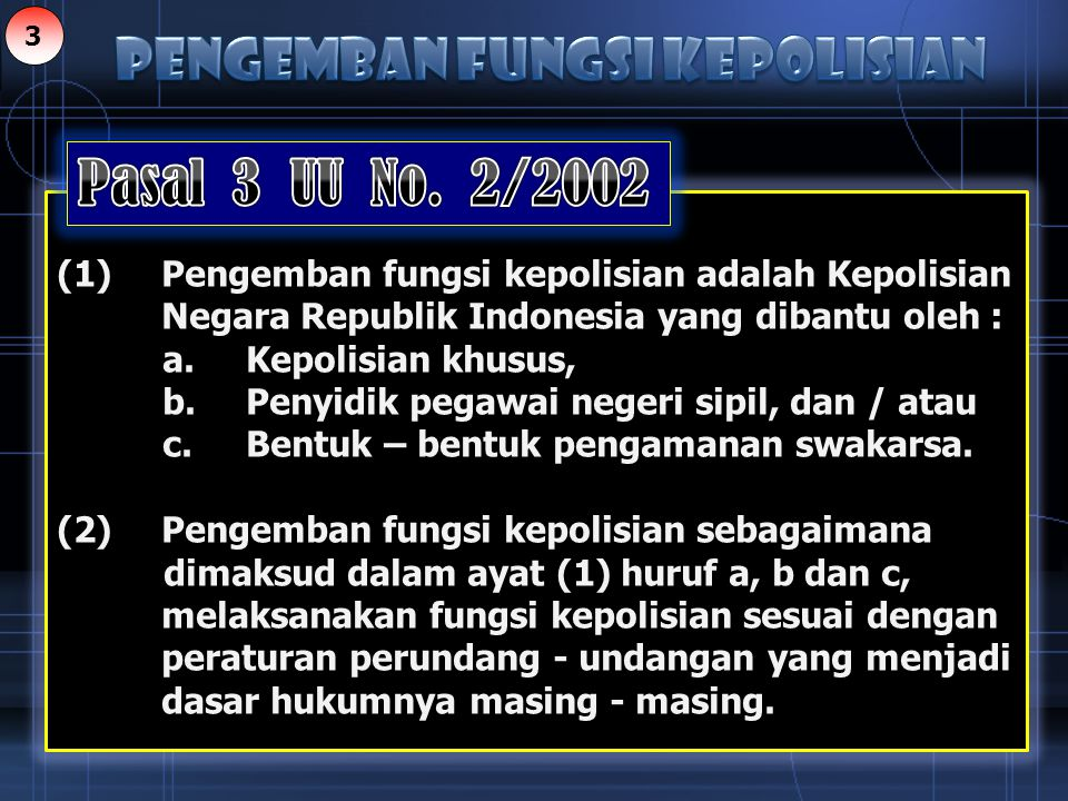 Pasal 3 UU No. 2/2002 Pengemban FUNGSI KEPOLISIAN