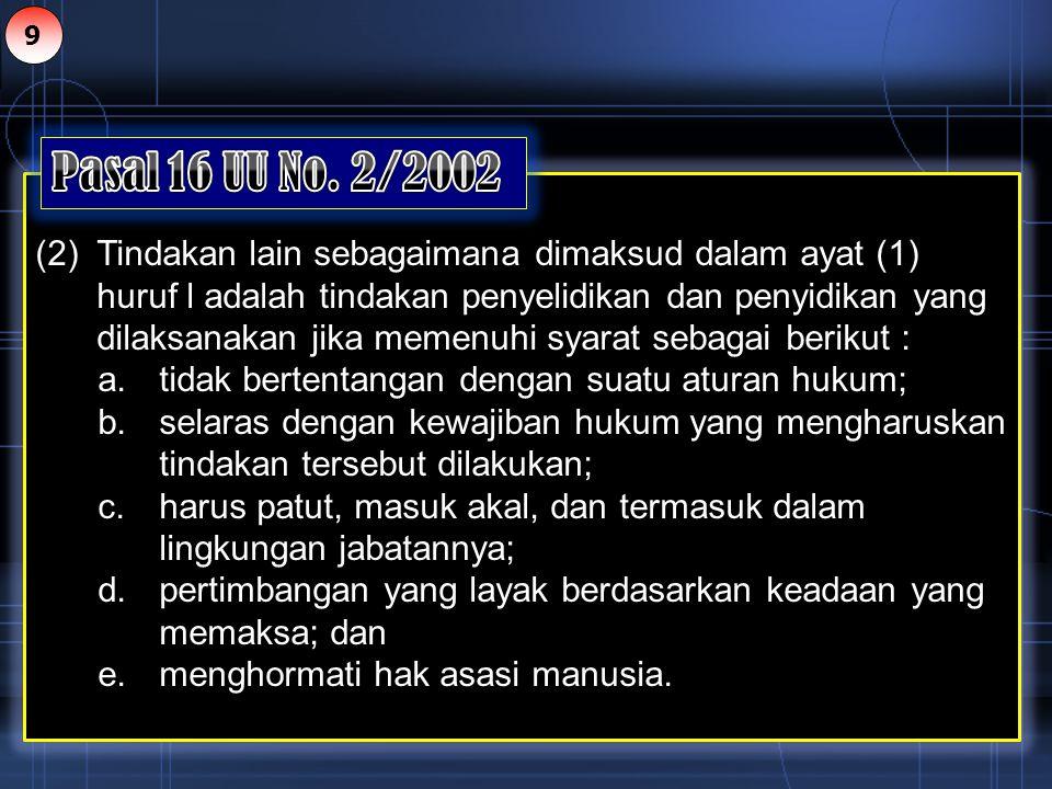 9 Pasal 16 UU No. 2/2002.
