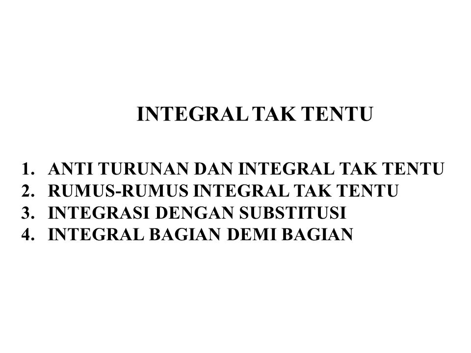 INTEGRAL TAK TENTU ANTI TURUNAN DAN INTEGRAL TAK TENTU