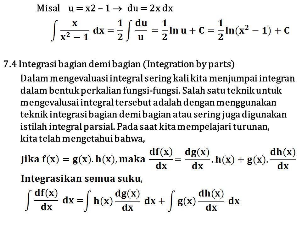 Misal u = x2 – 1  du = 2x dx 7.4 Integrasi bagian demi bagian (Integration by parts)