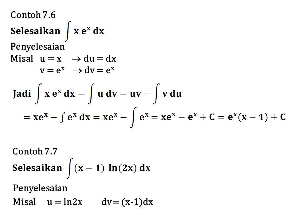 Contoh 7.6 Penyelesaian. Misal u = x  du = dx. v = ex  dv = ex. Contoh 7.7. Penyelesaian.