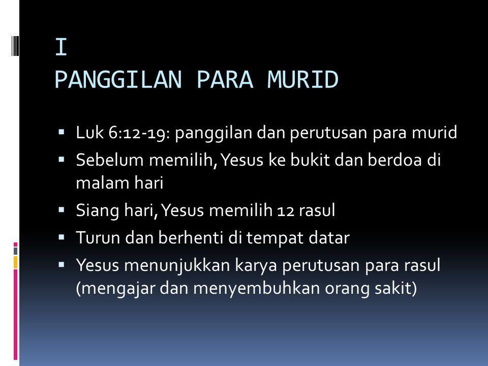 I PANGGILAN PARA MURID Luk 6:12-19: panggilan dan perutusan para murid