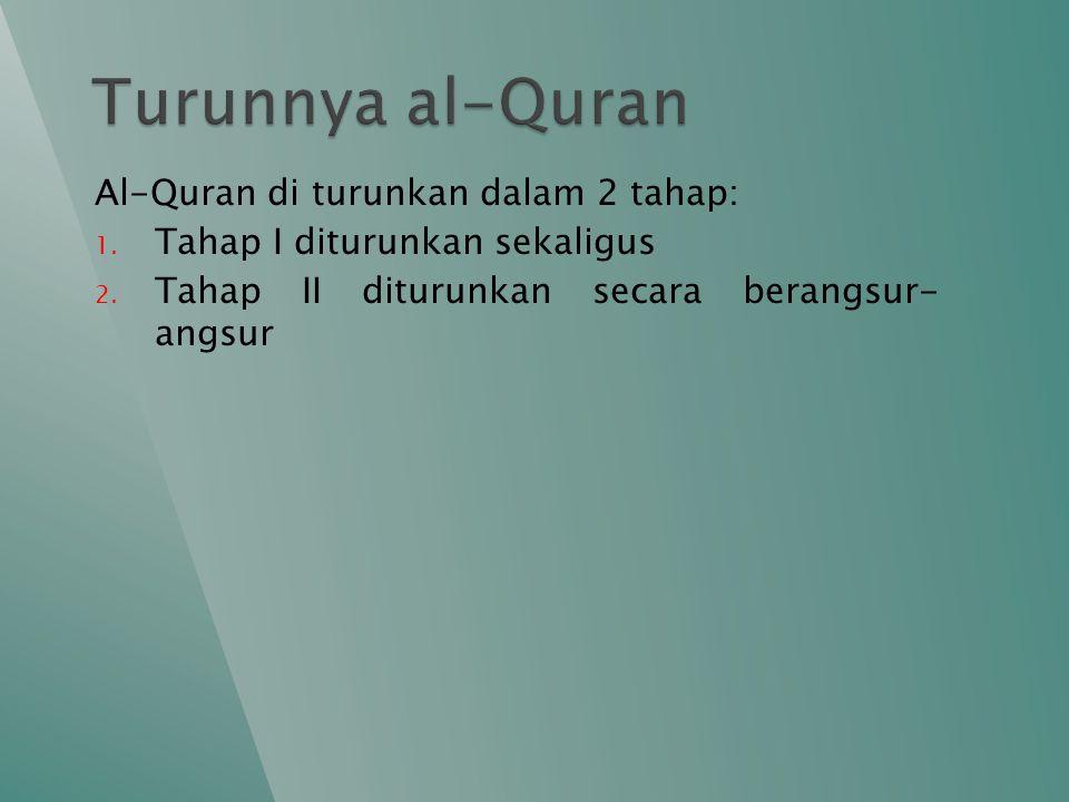Turunnya al-Quran Al-Quran di turunkan dalam 2 tahap:
