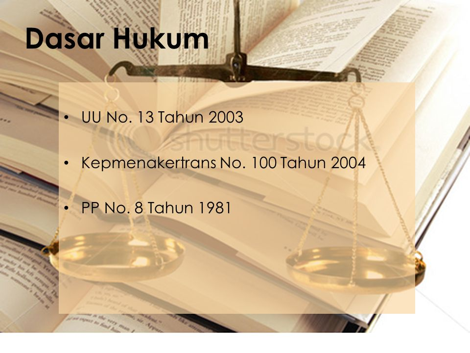Dasar Hukum UU No. 13 Tahun 2003 Kepmenakertrans No. 100 Tahun 2004
