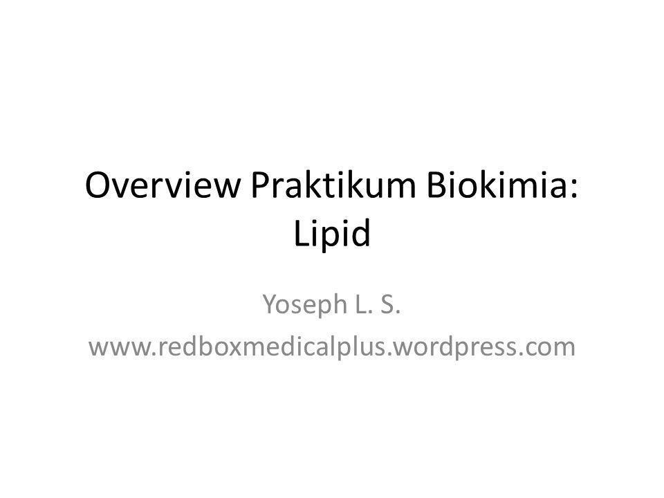 Overview Praktikum Biokimia: Lipid