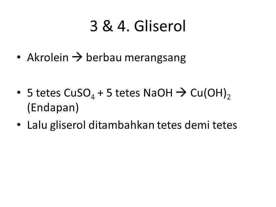 3 & 4. Gliserol Akrolein  berbau merangsang