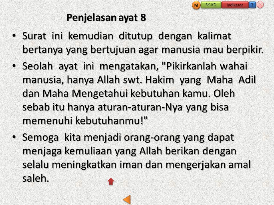 M SK-KD. Indikator. Penjelasan ayat 8. Surat ini kemudian ditutup dengan kalimat bertanya yang bertujuan agar manusia mau berpikir.