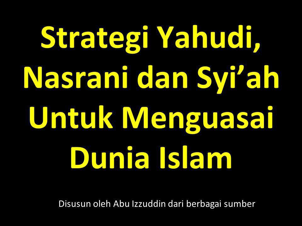 Strategi Yahudi, Nasrani dan Syi'ah Untuk Menguasai Dunia Islam